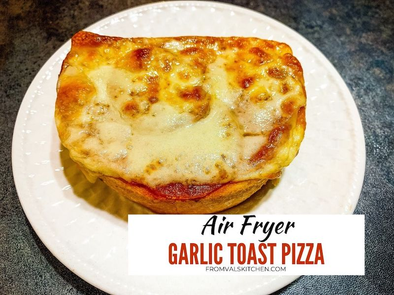 Air Fryer Garlic Toast Pizza Recipe From Val's Kitchen