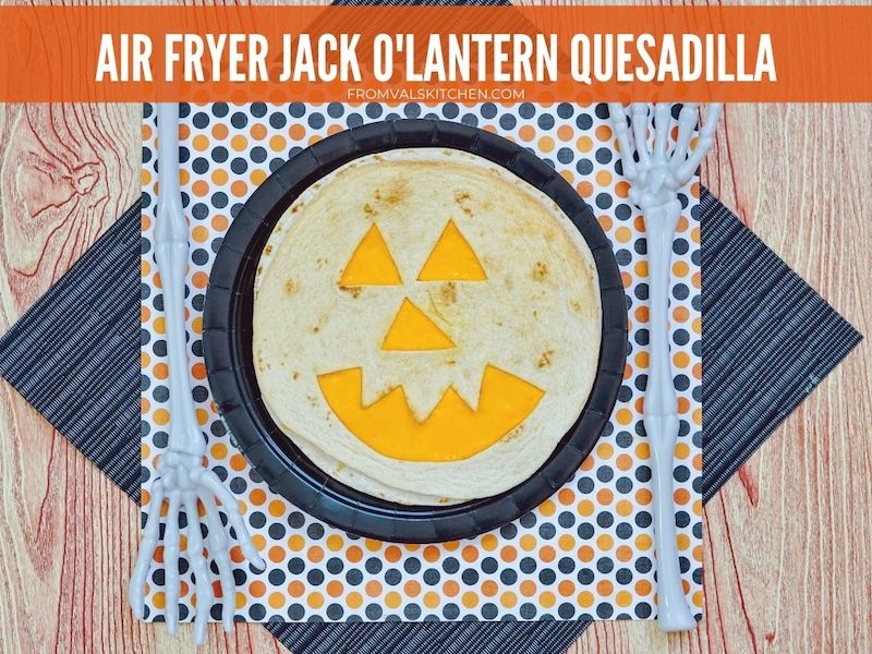 Air Fryer Jack O'lantern Quesadilla Recipe From Val's Kitchen