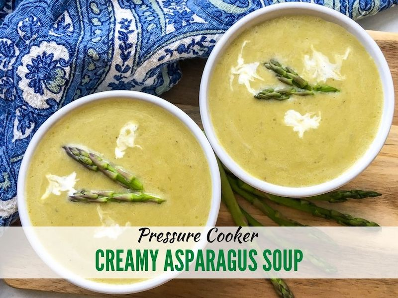 Pressure Cooker Creamy Asparagus Soup Recipe From Val's Kitchen