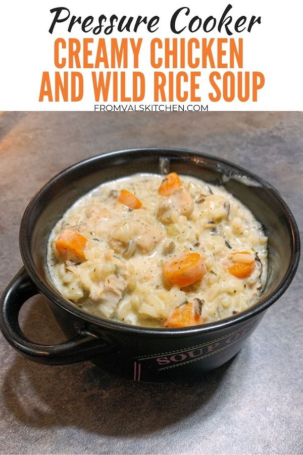 Pressure Cooker Creamy Chicken And Wild Rice Soup Recipe From Val's Kitchen
